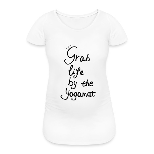 Grab Life By The Yogamat Simple - Women's Pregnancy T-Shirt