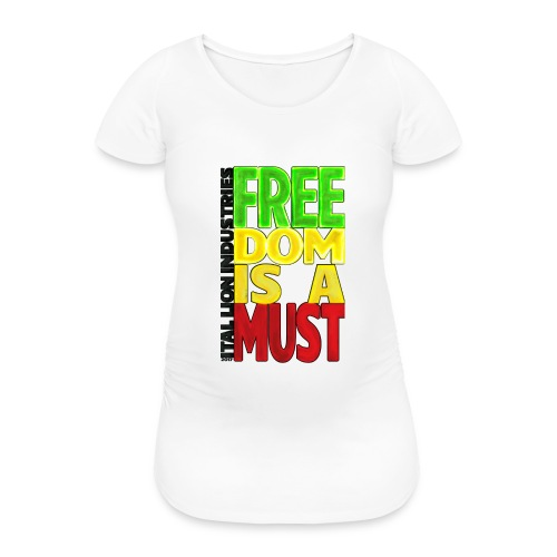 Freedom is a must - Women's Pregnancy T-Shirt