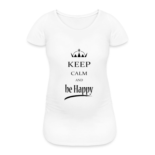 keep_calm and_be_happy-01 - Maglietta gravidanza da donna
