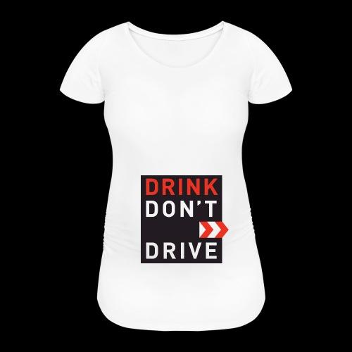 DRINKDONTDRIVE - Frauen Schwangerschafts-T-Shirt