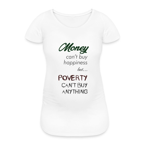 Money can't buy happiness - Maglietta gravidanza da donna