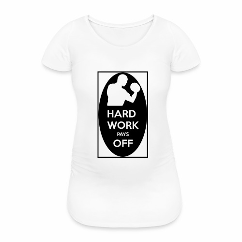 hard work pays off 2 cup.jpg - Women's Pregnancy T-Shirt