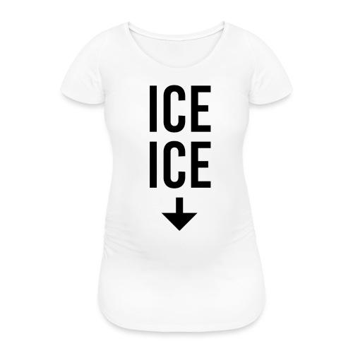 ice ice baby Schwangerschaft Shirt Geschenkidee - Frauen Schwangerschafts-T-Shirt