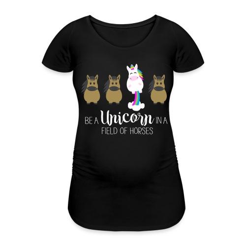 Be the Unicorn - Frauen Schwangerschafts-T-Shirt