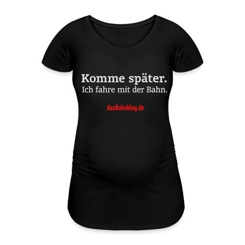 Komme später. Fahre Bahn. - Frauen Schwangerschafts-T-Shirt