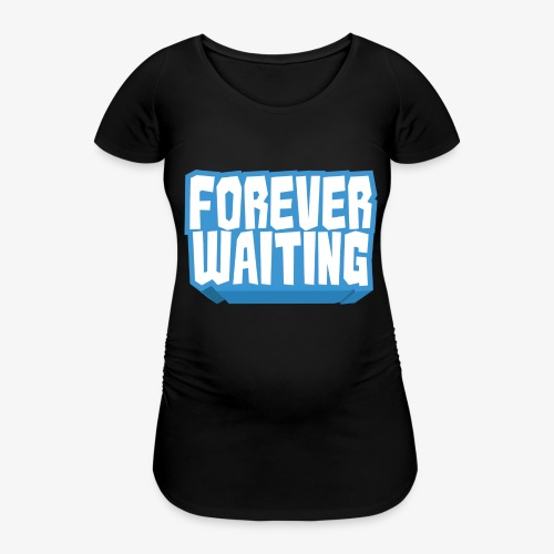 Forever Waiting - Women's Pregnancy T-Shirt