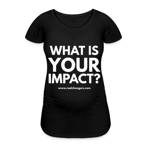 whatisyourimpact - Women's Pregnancy T-Shirt