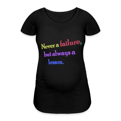 Never a failure but always a lesson - Women's Pregnancy T-Shirt