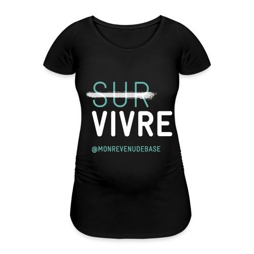 Vivre plutôt que survivre - T-shirt de grossesse Femme