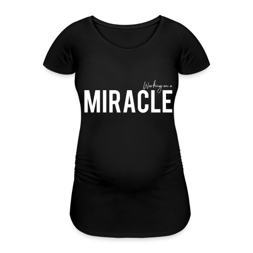 Working on a miracle black vest - Women's Pregnancy T-Shirt