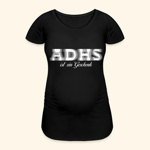 ADHS - Frauen Schwangerschafts-T-Shirt