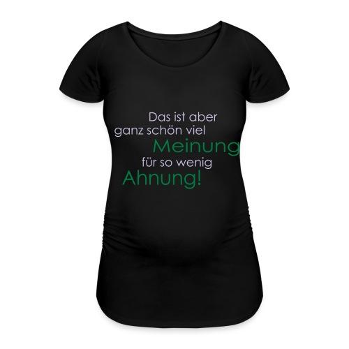 Das ist aber ganz schön viel Meinung - Frauen Schwangerschafts-T-Shirt