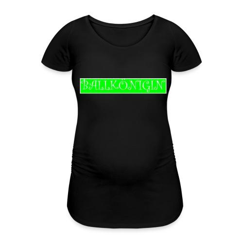 Ballkönigin - Frauen Schwangerschafts-T-Shirt