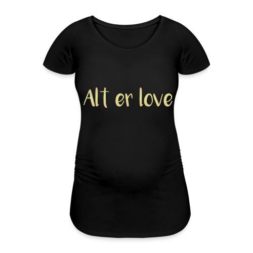 Alt er love - Koszulka ciążowa