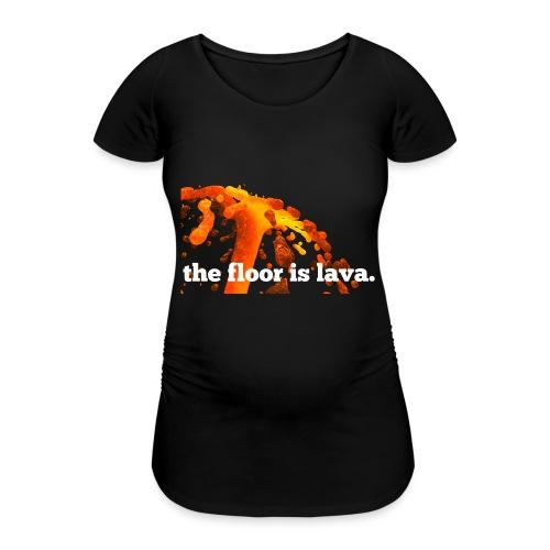 the floor is lava - Frauen Schwangerschafts-T-Shirt