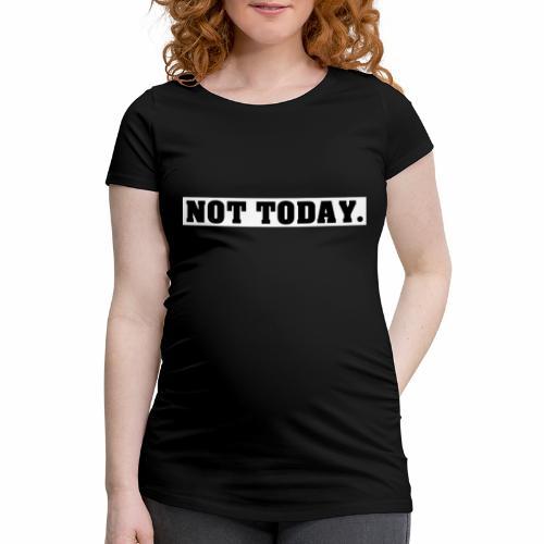 NOT TODAY Spruch Nicht heute, cool, schlicht - Frauen Schwangerschafts-T-Shirt