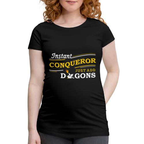 Instant Conqueror, Just Add Dragons - Women's Pregnancy T-Shirt