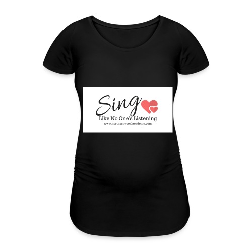 Sing Like No One's Listening - Women's Pregnancy T-Shirt