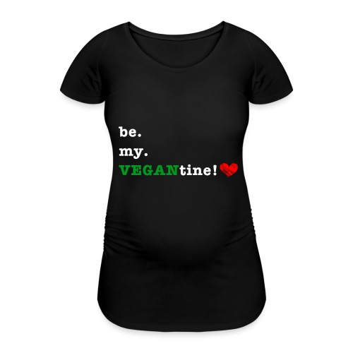 be my VEGANtine - white - Women's Pregnancy T-Shirt
