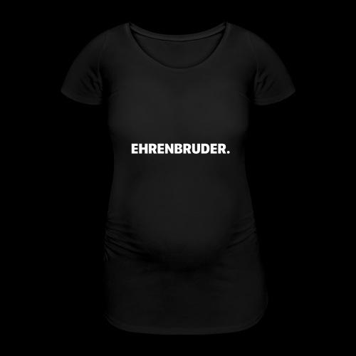 EHRENBRUDER-White - Frauen Schwangerschafts-T-Shirt