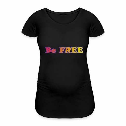 Be FREE ! Soyez Libre. - T-shirt de grossesse Femme
