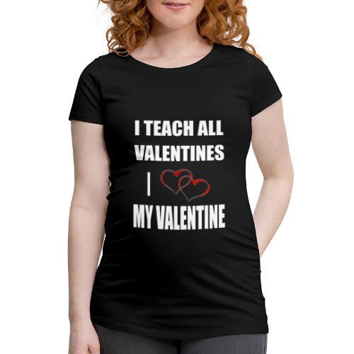 Ich lehre alle Valentines - Ich liebe meine Valen - Frauen Schwangerschafts-T-Shirt