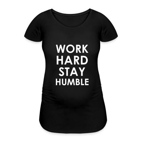 WORK HARD STAY HUMBLE - Frauen Schwangerschafts-T-Shirt