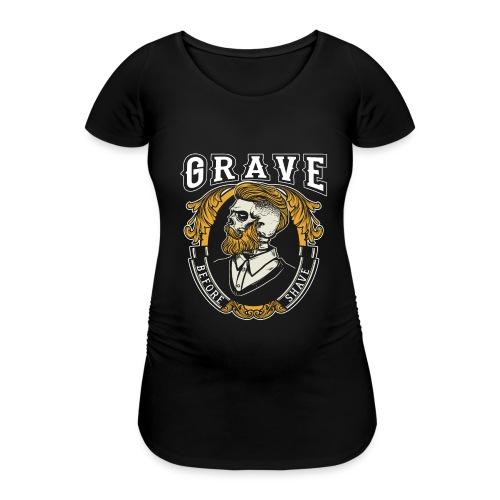 Grave Before Shave Bearded - Frauen Schwangerschafts-T-Shirt