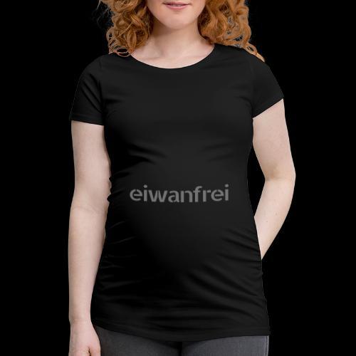 eiwanfrei - Frauen Schwangerschafts-T-Shirt