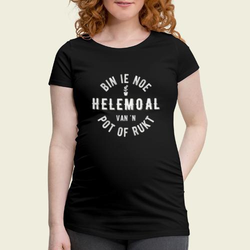 Bin ie noe helemoal van 'n pot of rukt - Vrouwen zwangerschap-T-shirt
