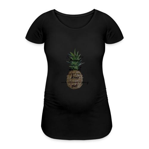Ananas ist süß! - Frauen Schwangerschafts-T-Shirt