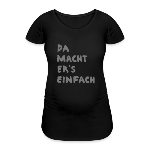 Ella Da macht ers einfach - Frauen Schwangerschafts-T-Shirt