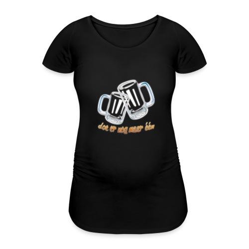 Doe er nog maar een Shirt png - Vrouwen zwangerschap-T-shirt