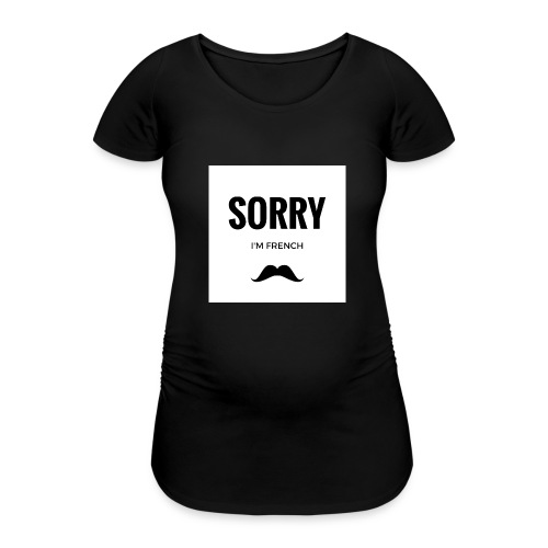 SORRY, i am french - T-shirt de grossesse Femme