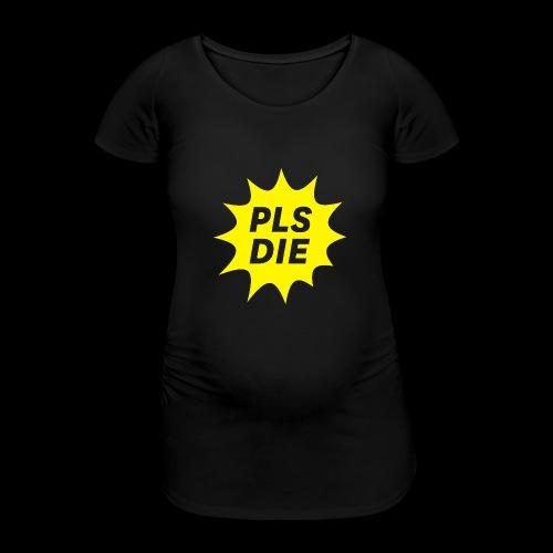 PLSDIE Hatewear - Frauen Schwangerschafts-T-Shirt