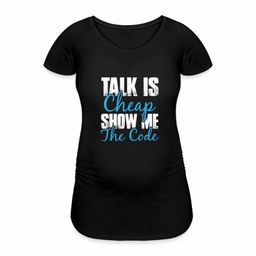 Talk is Cheap - Frauen Schwangerschafts-T-Shirt