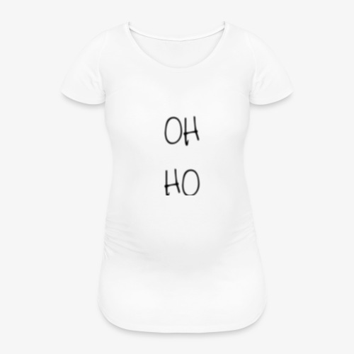 OH HO - Women's Pregnancy T-Shirt