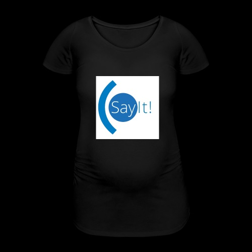 Sayit! - Women's Pregnancy T-Shirt