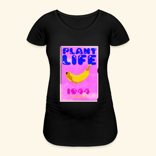 Plant Life - Women's Pregnancy T-Shirt