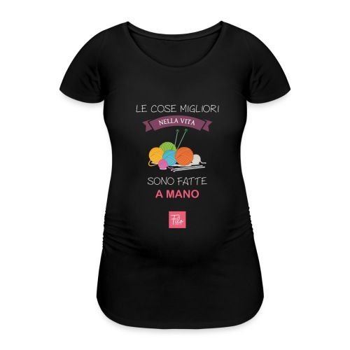 Le cose migliori nella vita sono fatte a mano - Maglietta gravidanza da donna