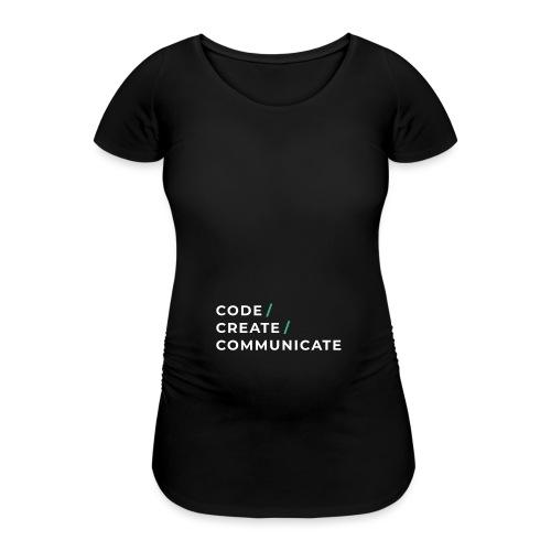 Code / Create / Communicate - Women's Pregnancy T-Shirt