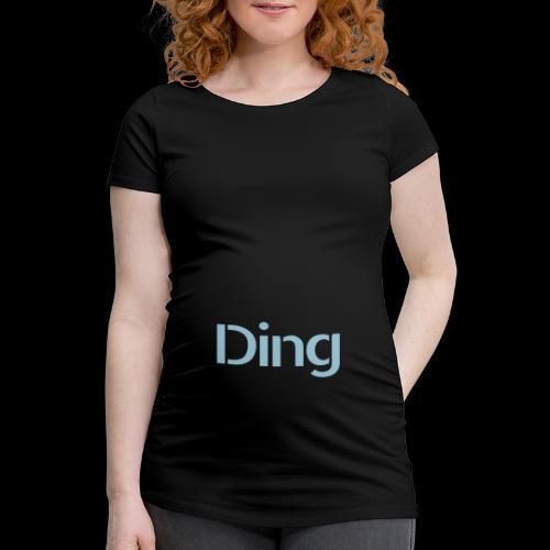 Ding - Frauen Schwangerschafts-T-Shirt
