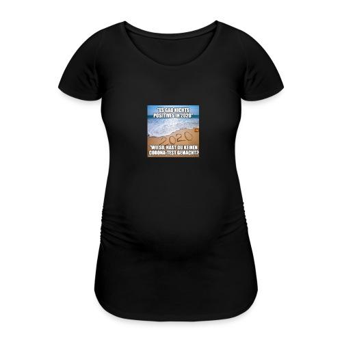 nichts Positives in 2020 - kein Corona-Test? - Frauen Schwangerschafts-T-Shirt
