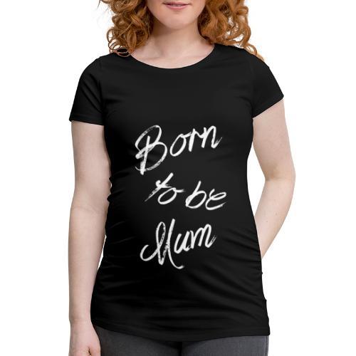 Born to be mum - T-shirt de grossesse Femme