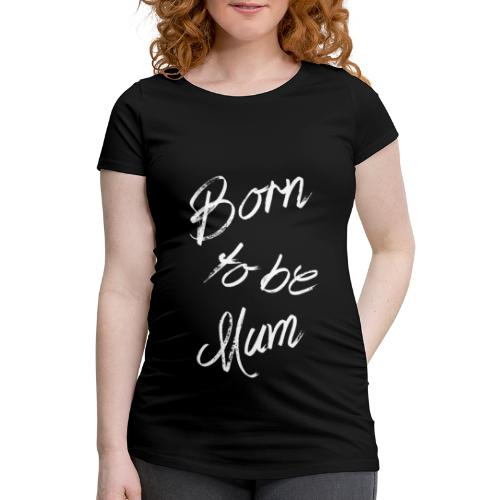 Born to be mum - T-shirt de grossesse Femme