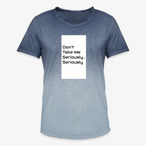 Don't Take Me Seriously... - Men's T-Shirt with colour gradients