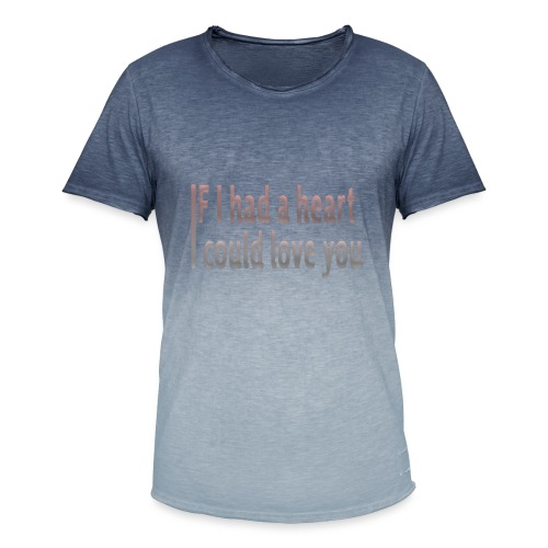 if i had a heart i could love you - Men's T-Shirt with colour gradients