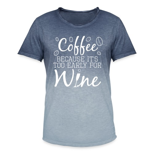 Coffee Because It's Too Early For Wine - Männer T-Shirt mit Farbverlauf