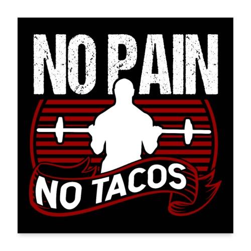 No Pain No Tacos Poster - Poster 60x60 cm