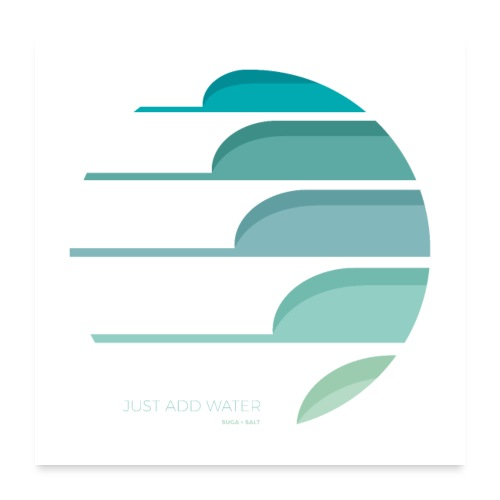 JUST ADD WATER - Poster 60x60 cm